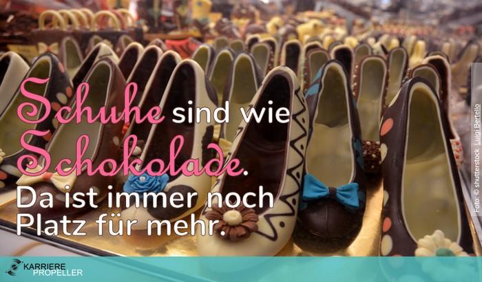 """Frauensprüche: """"Schuhe sind wie Schokolade, da ist immer noch Platz für mehr."""""""