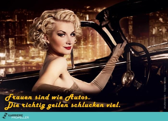 """Männer-Sprüche: """"Frauen sind wie Autos. Die richtig geilen schlucken viel."""""""
