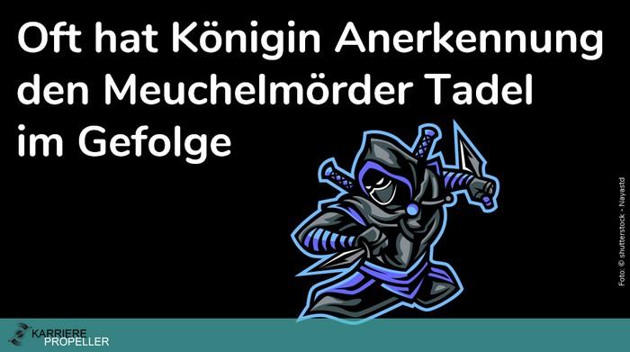 """""""Wer kann der kann""""-Spruch: Oft hat Königin Anerkennung den Meuchelmörder Tadel im Gefolge."""