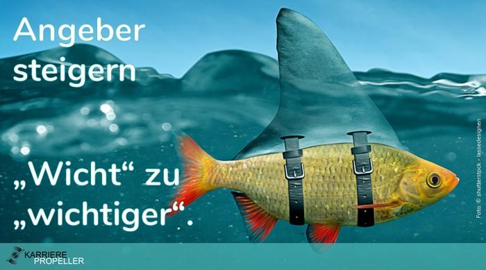 """""""Wer kann der kann""""-Spruch: Angeber steigern 'Wicht' zu 'wichtiger'."""