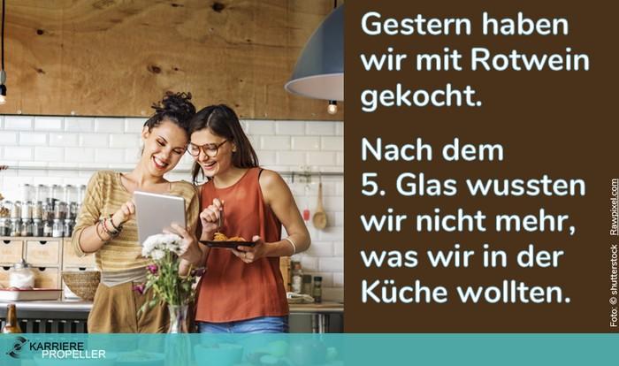 """Sprüche über Frauen: """"Gestern haben wir mit Rotwein gekocht. Nach dem 5. Glas wussten wir nicht mehr, was wir in der Küche wollten."""
