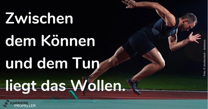 """""""Wer kann der kann""""-Spruch: Zwischen dem Können und dem Tun liegt das Wollen."""